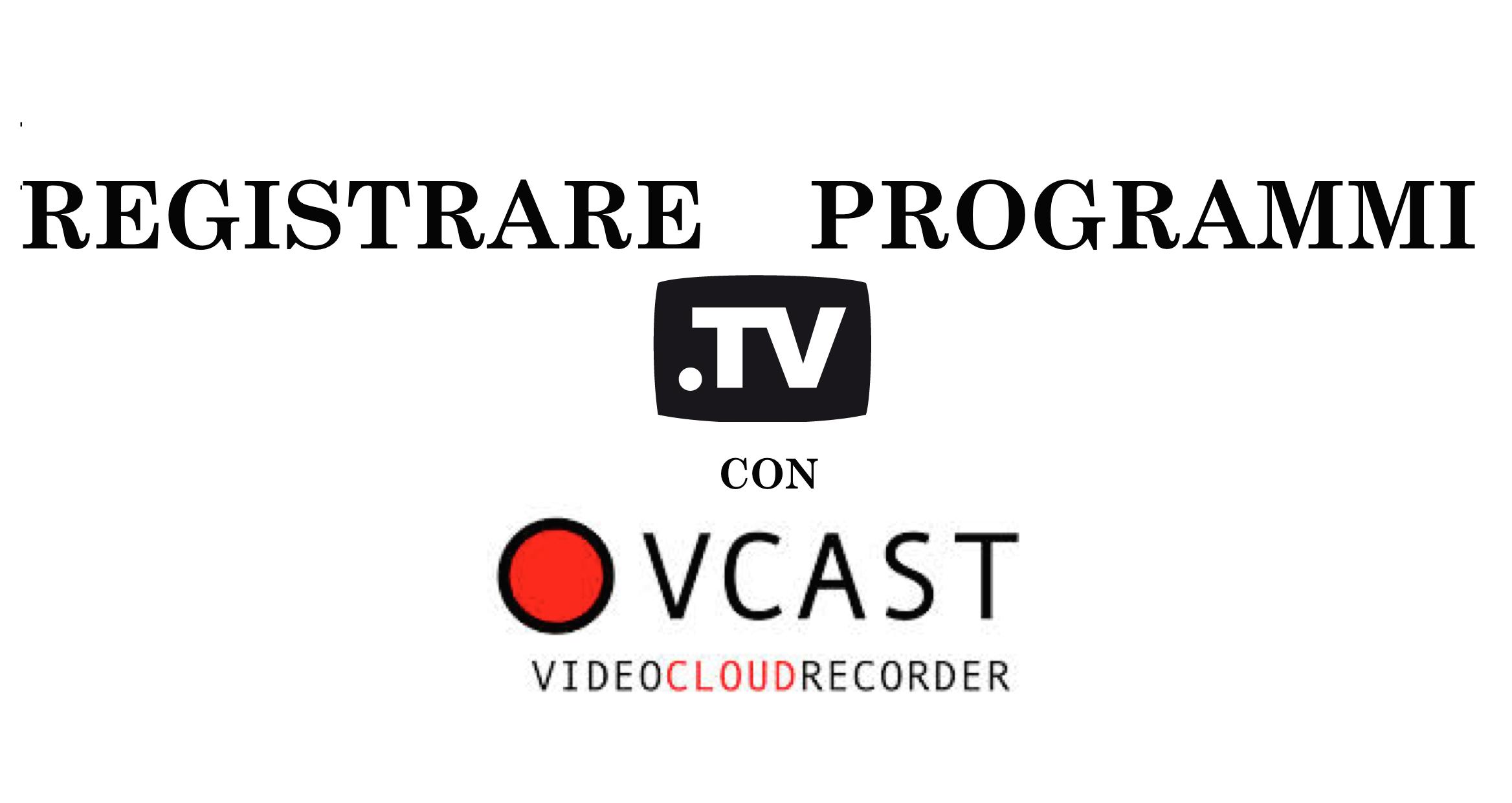 REGISTRARE PROGRAMMI TV online con VCAST