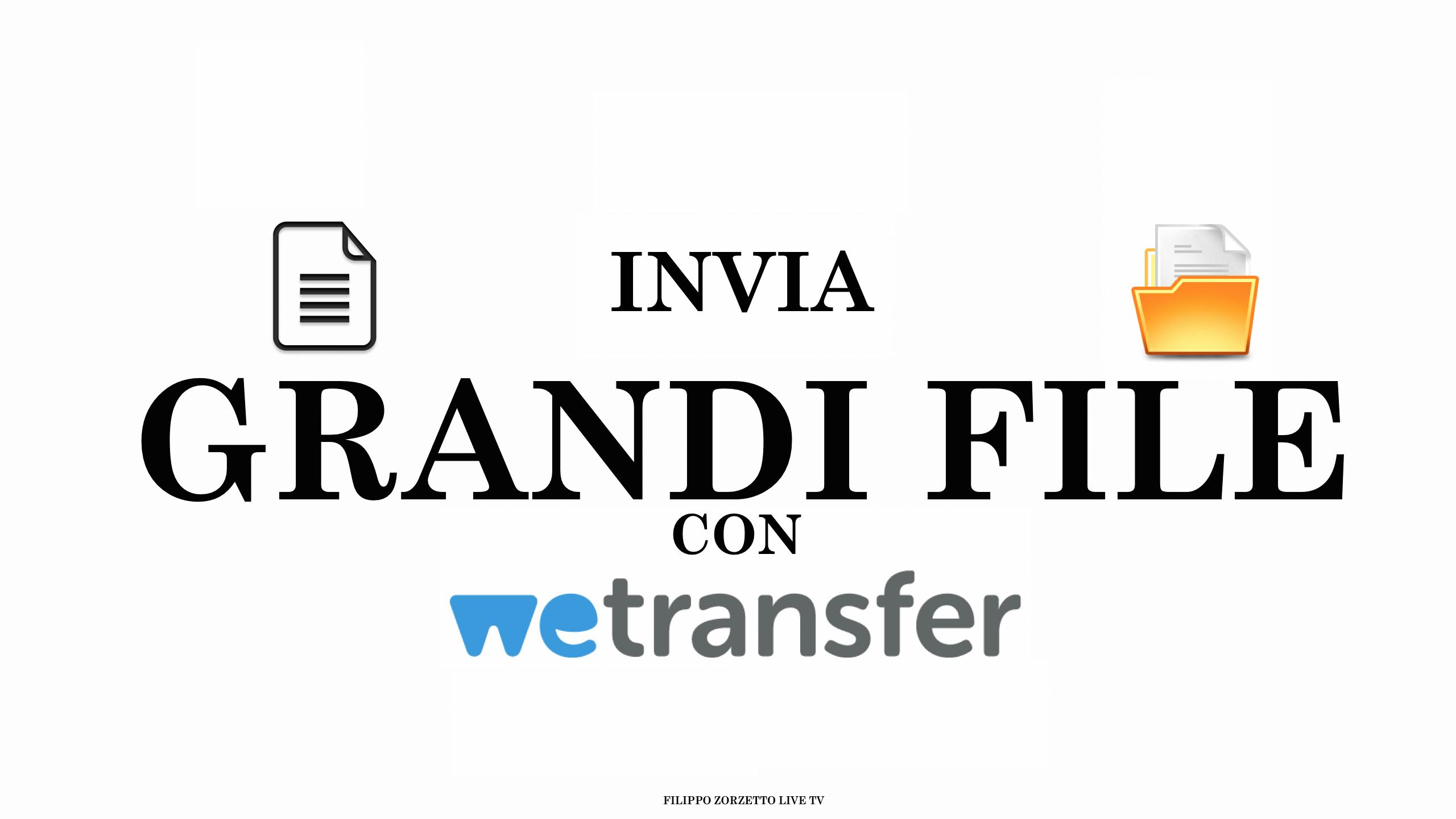 Wetransfer: INVIARE GRANDI FILE via MAIL